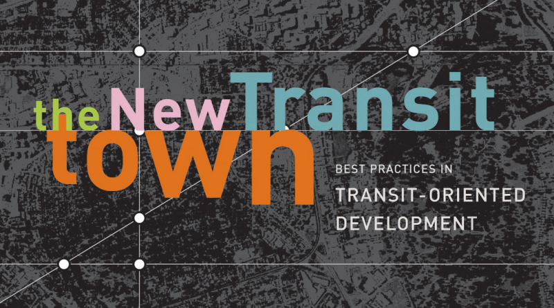 Best Practices In Transit-Oriented Development The New Transit Town